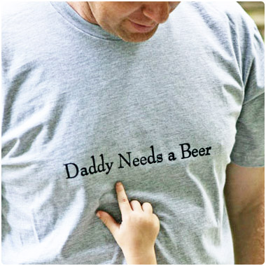 Daddy Needs a Beer tshirt